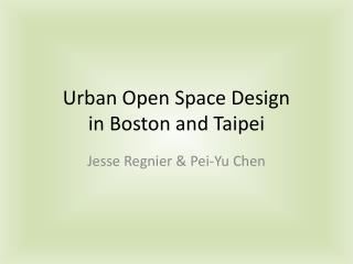 Urban Open Space Design  in Boston and Taipei