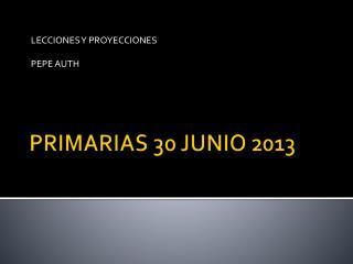 PRIMARIAS 30 JUNIO 2013