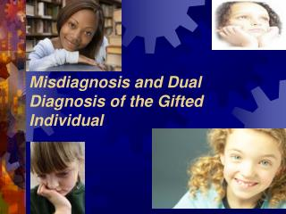 Misdiagnosis and Dual Diagnosis of the Gifted Individual