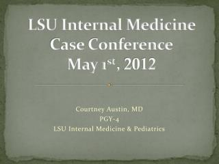 LSU Internal Medicine Case Conference May 1 st ,  2012