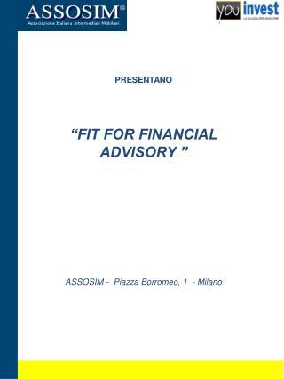 PRESENTANO �FIT FOR FINANCIAL ADVISORY � ASSOSIM -  Piazza Borromeo, 1  - Milano
