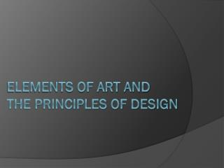 Elements of Art and  THE PRINCIPLES OF Design