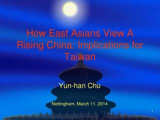 How East Asians View A Rising China: Implications for Taiwan