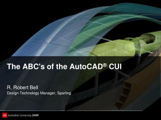 The ABC's of the AutoCAD ®  CUI