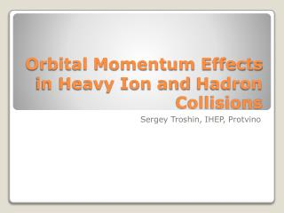Orbital Momentum Effects in Heavy Ion and  Hadron  Collisions
