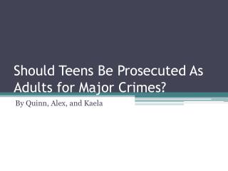 Should Teens Be Prosecuted As Adults for Major Crimes?