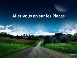 Allez vous  en  sur  les Places