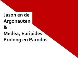 Jason en de  Argonauten &  Medea, Euripides Proloog en  Parodos