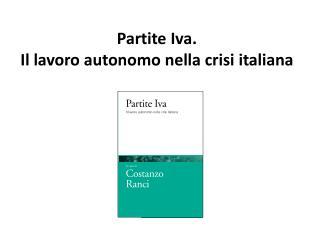 Partite Iva. Il lavoro autonomo nella crisi italiana