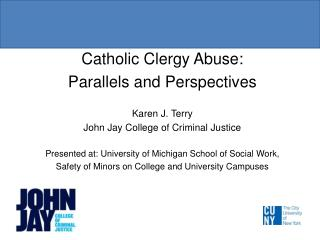 Catholic Clergy Abuse:  Parallels and Perspectives Karen J. Terry