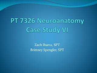 PT 7326  Neuroanatomy Case Study VI