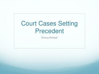 Court Cases Setting Precedent