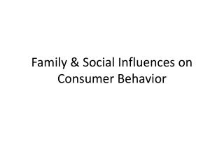 Family & Social Influences on Consumer Behavior