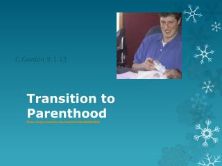 Transition to Parenthood http :// www.youtube.com/watch?v=Wgz00G6rWZQ