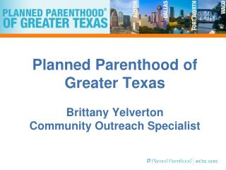 Planned Parenthood of Greater Texas Brittany Yelverton Community Outreach Specialist