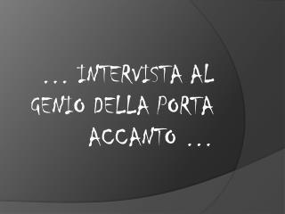 … INTERVISTA AL GENIO DELLA PORTA ACCANTO …