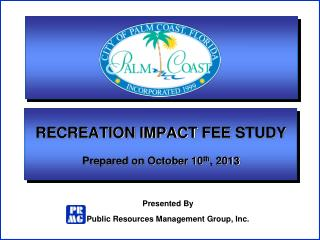 RECREATION IMPACT  FEE  STUDY Prepared on October 10 th , 2013