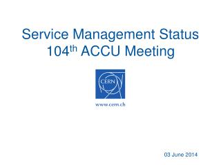 Service Management Status 104 th  ACCU Meeting
