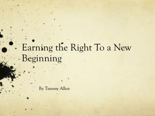 Earning the Right To a New Beginning
