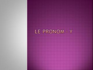 Le  pronom  - y
