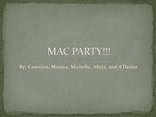MAC PARTY!!!