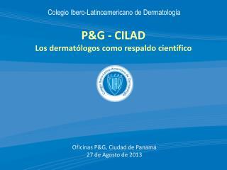 P&G - CILAD Los dermatólogos como respaldo científico