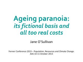 Ageing  paranoia:  its  fictional basis and  all  too real costs