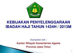 KEBIJAKAN PENYELENGGARAAN IBADAH HAJI TAHUN 143 4 H / 201 3 M Disampaikan oleh  :