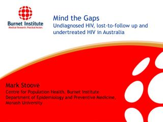 Mind the Gaps Undiagnosed HIV, lost-to-follow up and undertreated HIV in Australia
