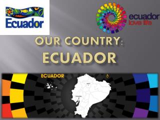 OUR COUNTRY:  ECUADOR
