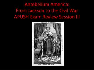 Antebellum America:   From Jackson to the Civil War APUSH Exam Review Session III