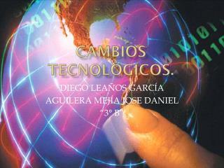 CAMBIOS TECNOLÓGICOS.