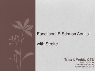 Trina L  Woldt , OTS EBP Capstone Chatham University November 21,  2013