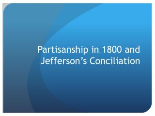 Partisanship in 1800 and Jefferson's Conciliation