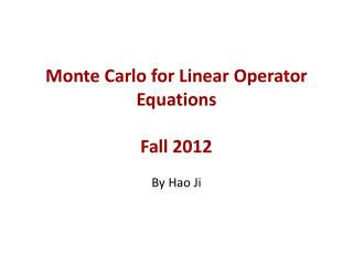 Monte Carlo for Linear Operator  Equations Fall 2012