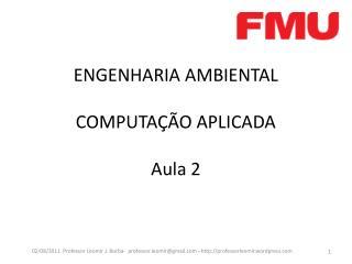 ENGENHARIA  AMBIENTAL COMPUTAÇÃO APLICADA Aula 2
