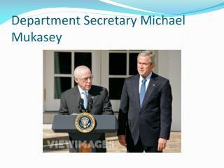 Department Secretary Michael  Mukasey