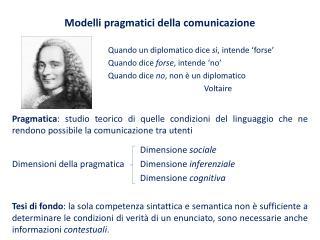 Modelli  pragmatici della comunicazione Quando  un diplomatico dice  sì , intende 'forse'