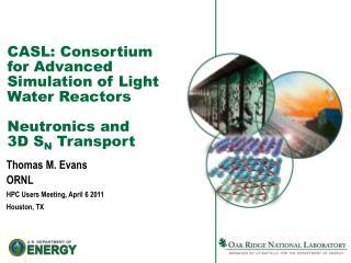 Thomas M. Evans ORNL HPC Users Meeting, April 6 2011 Houston, TX