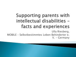 Supporting parents with intellectual disabilities  �  facts and experiences
