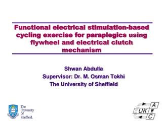 Shwan Abdulla Supervisor: Dr. M. Osman Tokhi The University of Sheffield