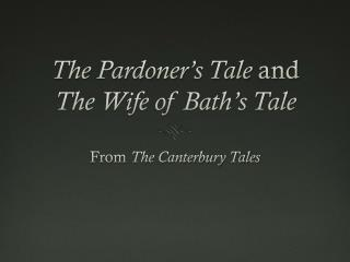 The Pardoner's Tale  and  The Wife of Bath's Tale