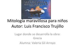 Mitología maravillosa para niños Autor: Luis Francisco Trujillo