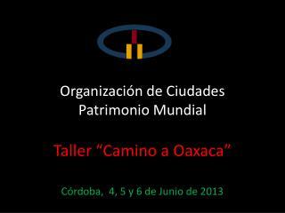 """Organización de Ciudades  Patrimonio Mundial Taller """"Camino a Oaxaca"""""""