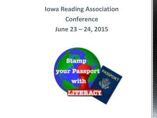 Iowa Reading Association Conference June 23 – 24, 2015