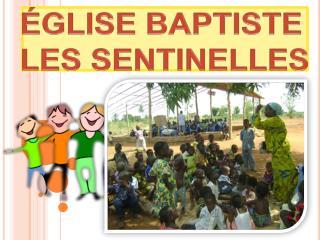 ÉGLISE BAPTISTE LES SENTINELLES
