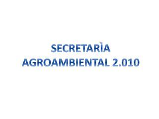 SECRETARÌA AGROAMBIENTAL 2.010