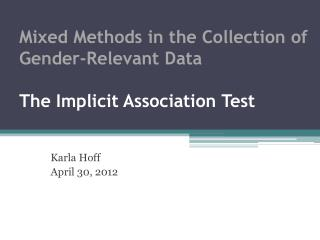 Mixed  Methods in the Collection of Gender-Relevant Data  The Implicit Association Test