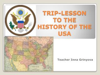 TRIP-LESSON TO THE  HISTORY OF THE USA