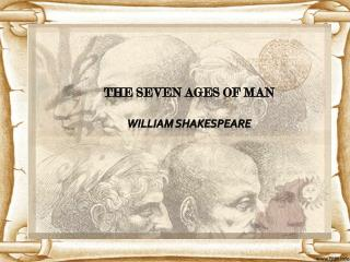 THE SEVEN AGES OF MAN William Shakespeare